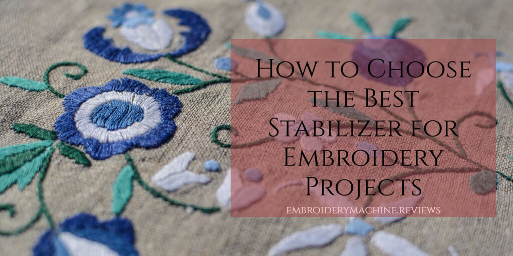 how to choose the right stabilizer for embroidery