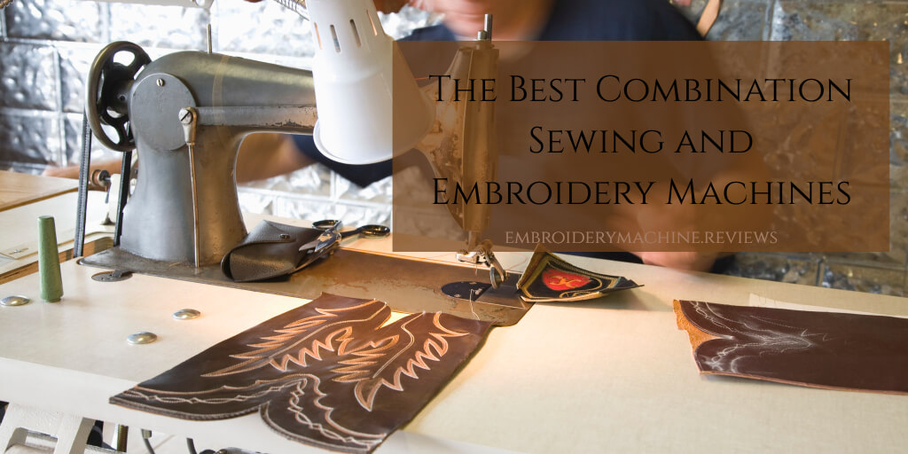 Best Combination Sewing Embroidery Machine