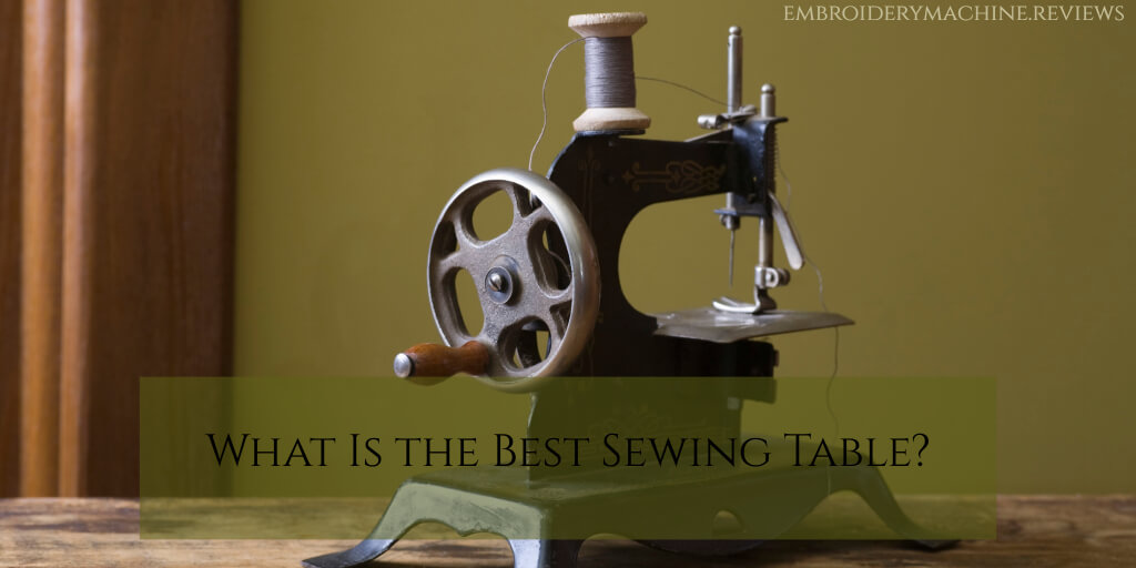 What's the Best Sewing Table?