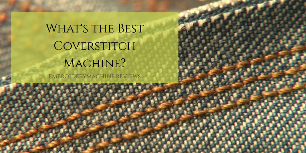 What's the Best Coverstitch Machine?