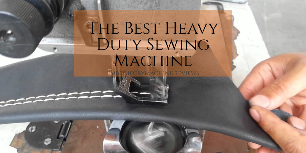 What's the Best Heavy Duty Sewing Machine?