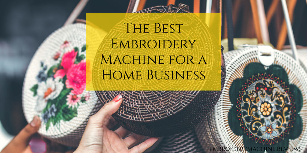 The Best Embroidery Machine for aHome Business